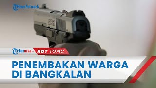 Terdengar Bunyi Letusan Senjata, Ternyata 2 Warga Bangkalan Ditembak, 1 Tewas dan 1 Kritis