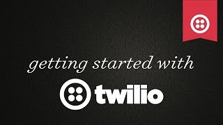 Getting Started with Twilio