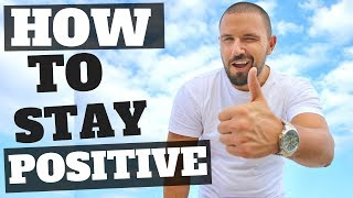 3 Ways To Stay Positive In A Less Than Positive World (power of positive thinking)