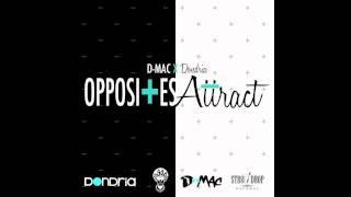 D-Mac ( @imdmac ) - Opposites Attract ( Featuring @Dondria )