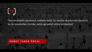 """Ahmet Faruk Ünsal:  """"Ana muhalefet partisinin mutlaka farklı bir medya oluşturması.."""""""