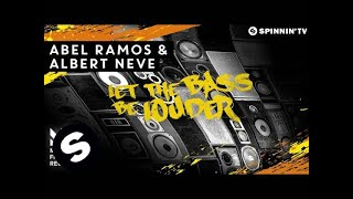 Abel Ramos & Albert Neve - Let The Bass Be Louder (OUT NOW)