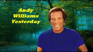 Andy Williams..........Yesterday..