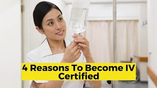 View the video 4 Reasons to Become IV Certified