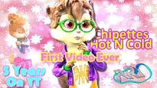 ;My First Video Ever; The Chipettes - Hot N Cold [5 Years On Youtube] (RD)