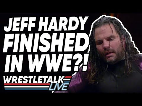 Jeff Hardy FINISHED In WWE?! | WrestleTalk Live