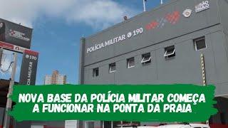 Base da Polícia Militar é inaugurada na Ponta da Praia