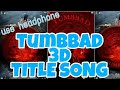 3D AUDIO | Tumbbad Title Track | Full Audio Song | Aanand L Rai | Sohum Shah | Ajay Atul|Raj ShekhaR
