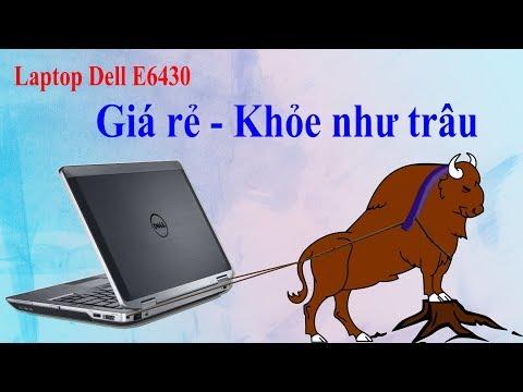 Đánh Giá Laptop Dell Latitude E6430 Giá Rẻ Lại Khoẻ Như Trâu