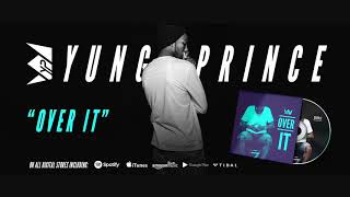 Over It – Yung Prince (Official HD Audio)