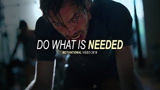 DO WHAT IS NEEDED - Powerful Motivational Video 2019