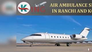 Get Life Savior Air Ambulance Services in Ranchi and Kolkata by King
