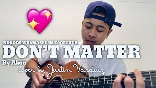 Don't Matter X Cover By Justin Vasquez