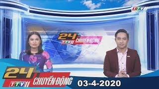 24h Chuyển động 03-4-2020   Tin tức hôm nay   TayNinhTV