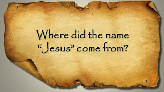 "Where did the name ""Jesus"" come from?"