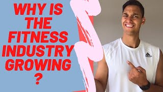 WHY IS THE FITNESS INDUSTRY GROWING?