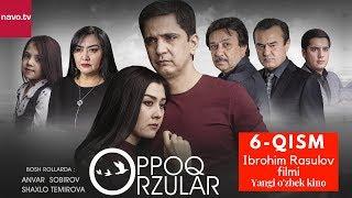 Oppoq orzular (uzbek serial)   Оппоқ орзулар (узбек сериал) - 6-qism