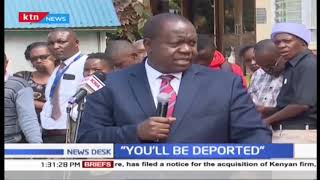 ''You'll be deported'', CS Matiang'i warns unlisted foreigners
