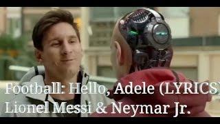Football; Song {HELLO} Adele LYRICS: Lionel Messi & Neymar Jr.