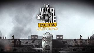 VideoImage1 This War of Mine: Stories - Father's Promise (ep.1)