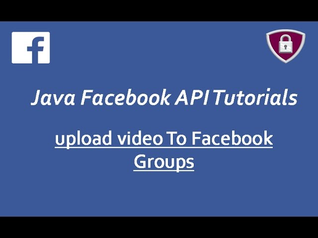 Facebook Graph API Tutorials in Java # 24 | upload videos to Facebook Groups