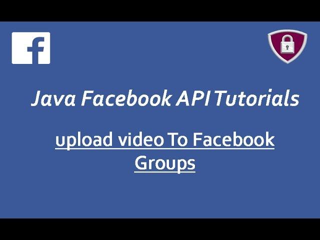 Facebook Graph API Tutorials in Java # 24 | upload videos to Facebook Groups