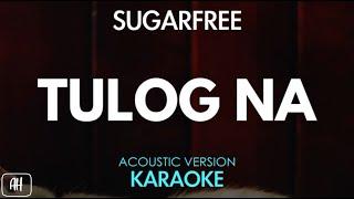 Sugarfree - Tulog Na (Karaoke/Acoustic Version)