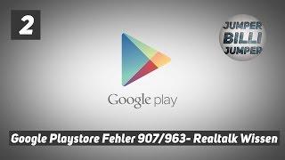 RealtalkWissen #002: Play Store Fehler 907/963 beheben - Das Hilft wirklich!