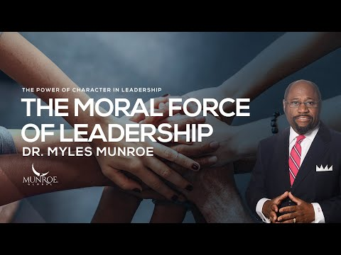 Download The Moral Force Of Leadership | Dr. Myles Munroe HD Mp4 3GP Video and MP3