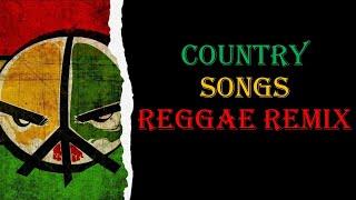 COUNTRY SONGS REGGAE REMIX | REGGAE SONGS | REGGAE COVERS | REGGAE HITS ! ! !