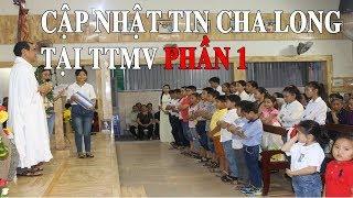 Cập Nhật Tình Hình Cha Long Tại TTMV (Phần 1)   Tin Cha Long Mới Nhất Hôm Nay