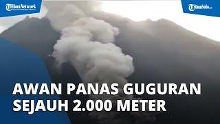 Merapi Kembali Muntahkan Awan Panas Guguran, Jarak Luncur Capai 2.000 Meter