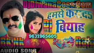 Hamse Karada Biyah Sarau (Pawan Singh) Dj Remix Song 2018 Holi