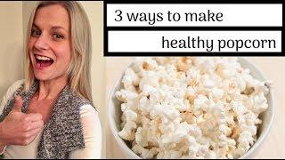 Oil-Free Popcorn | 3 Different Methods & Healthy Seasonings!