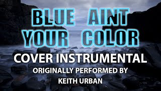 Blue Aint Your Color Cover Instrumental In The Style Of Keith Urban