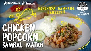 Resep dan Tutorial Masak Chicken Popcorn Sambal Matah, Gurih dan Segarnya Menggoda Selera