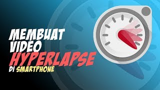 Cara Membuat Video Hyperlapse Pakai Aplikasi di Android