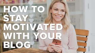 How To Stay Motivated with Your Blog | Influencer Marketing