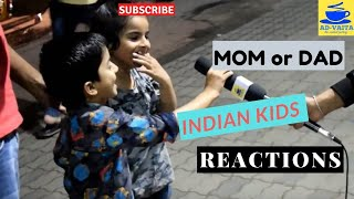 Indian kids | Who do you love the most, Mom or Dad ?