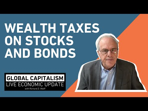 Wealth taxes on stocks and bonds - Richard Wolff [Global Capitalism]