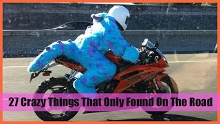 27 Crazy Things That Only Found On The Road.