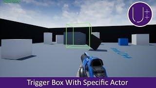 Unreal Engine 4 C++ Tutorial: Trigger Box Specific Actor