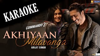 Akhiyaan Milavanga Arijit Singh Karaoke With Lyrics Commando 3 New