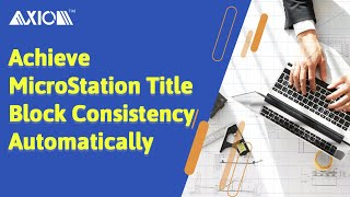 Achieve MicroStation Title Block Consistency Automatically