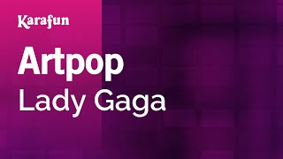 Artpop - Lady Gaga | Karaoke Version | KaraFun