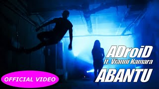 ADroiD Ft. VIANNI KAMARA - ABANTU (GENTE - PEOPLE) - (OFFICIAL VIDEO)