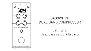 BASSWITCH DUAL BAND COMPRESSOR Setting 1: Jazz Bass à la Jaco