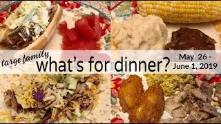 WHAT'S FOR DINNER? | 💲FAMILY OF 7 ON A BUDGET💲REAL LIFE MEAL IDEAS | MAY 26 - JUNE 1, 2019