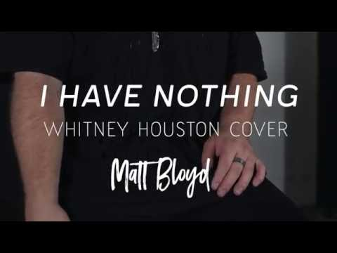 I Have Nothing - Whitney Houston cover by Matt Bloyd