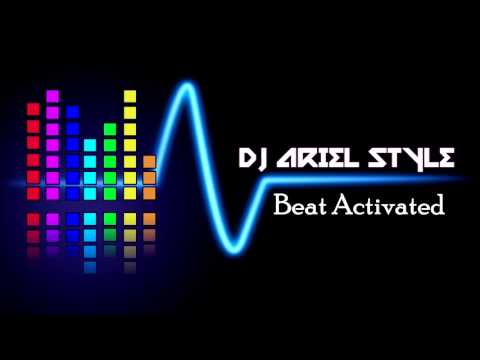 ♫ Dj Ariel Style - Beat Activated (Original Mix) ♫